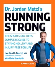 Dr. Jordan Metzl's Running Strong - The Sports Doctor's Complete Guide to Staying Healthy and Injury-Free for Life ebook by Jordan Metzl, Claire Kowalchik