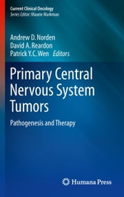 Primary Central Nervous System Tumors - Pathogenesis and Therapy ebook by Andrew D. Norden,David A Reardon,Patrick Y. Wen