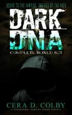 Bound to the Vampire, Desired by the Pack: Dark DNA Complete Box Set: A Paranormal Vampire Urban Fantasy ebook by Cera D. Colby