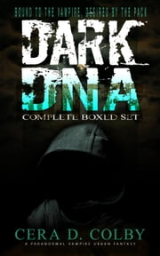 Bound to the Vampire, Desired by the Pack: Dark DNA Complete Box Set: A Paranormal Vampire Urban Fantasy - Dark DNA ebook by Cera D. Colby