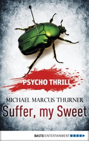Psycho Thrill - Suffer, my Sweet ebook by Michael Marcus Thurner,Uwe Voehl,Claire Brooks