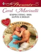 Expecting His Love-Child ebook by Carol Marinelli
