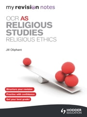 My Revision Notes: OCR AS Religious Studies: Religious Ethics ebook by Jill Oliphant