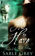His to Have ebook by Sable Grey