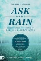 Ask for the Rain - Receiving Your Inheritance of Revival & Outpouring ebook by Larry Sparks, James W. Goll, Tommy Tenney,...