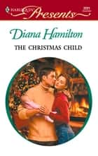 The Christmas Child ebook by Diana Hamilton