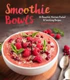 Smoothie Bowls - 50 Beautiful, Nutrient-Packed & Satisfying Recipes ebook by Mary Warrington