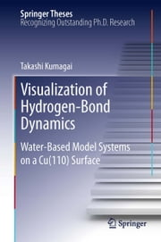 Visualization of Hydrogen-Bond Dynamics - Water-Based Model Systems on a Cu(110) Surface ebook by Takashi Kumagai