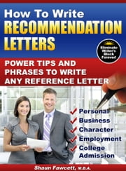 How To Write Recommendation Letters: Power Tips and Phrases To Write Any Reference Letter ebook by Shaun Fawcett