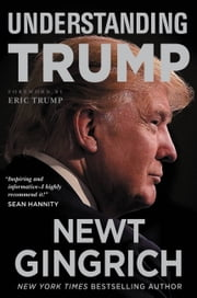 Understanding Trump ebook by Newt Gingrich, Eric Trump