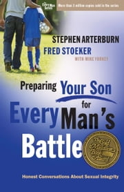 Preparing Your Son for Every Man's Battle - Honest Conversations About Sexual Integrity ebook by Stephen Arterburn