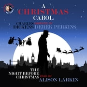 A Christmas Carol and The Night Before Christmas audiobook by Charles Dickens and Clement Clarke Moore with additional commentary by Alison Larkin