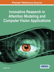 Innovative Research in Attention Modeling and Computer Vision Applications ebook by Rajarshi Pal