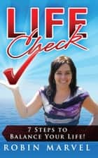 Life Check: 7 Steps to Balance Your Life! ebook by Robin Marvel