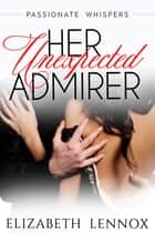 Her Unexpected Admirer ebook by