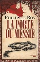 La Porte du Messie ebook by Philip LE ROY, Guillaume HERVIEUX
