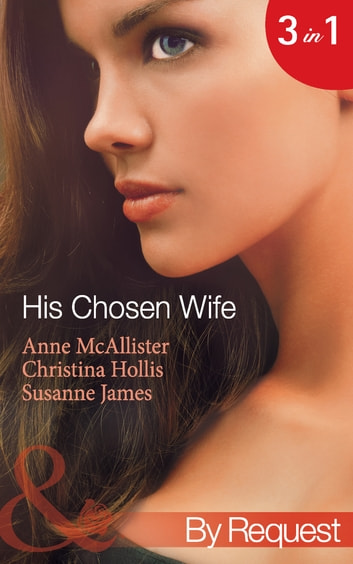 His Chosen Wife: Antonides' Forbidden Wife / The Ruthless Italian's Inexperienced Wife / The Millionaire's Chosen Bride (Mills & Boon By Request) 電子書 by Anne McAllister,Christina Hollis,Susanne James