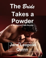The Bride Takes a Powder - A Birchwood Falls Novel, #2 ebook by Jane Leopold Quinn