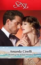 Resisting The Sicilian Playboy eBook by Amanda Cinelli