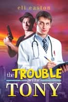 The Trouble With Tony ebook by Eli Easton
