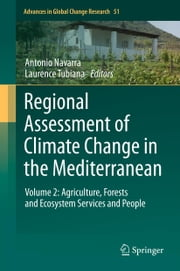 Regional Assessment of Climate Change in the Mediterranean - Volume 2: Agriculture, Forests and Ecosystem Services and People ebook by Antonio Navarra, Laurence Tubiana