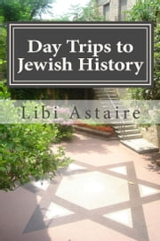 Day Trips to Jewish History ebook by Libi Astaire