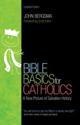 Bible Basics for Catholics: A New Picture of Salvation History - A New Picture of Salvation History ebook by John Bergsma,Scott Hahn
