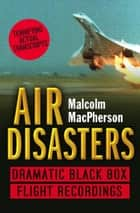 Air Disasters: Dramatic black box flight recordings ebook by Malcolm MacPherson
