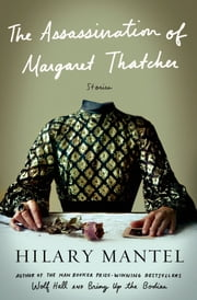 The Assassination of Margaret Thatcher - Stories ebook by Hilary Mantel