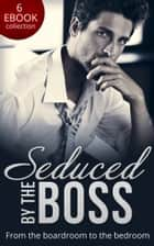 Seduced By The Boss: Unbuttoned by Her Maverick Boss / Having Her Boss's Baby / The Boss's Surprise Son / Secret Intentions / Bossman Billionaire / The Magnate's Manifesto ebook by Natalie Anderson, Susan Mallery, Teresa Carpenter,...