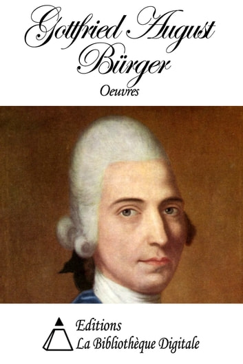 Oeuvres de Gottfried August Bürger ebook by Gottfried August Bürger