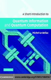 A Short Introduction to Quantum Information and Quantum Computation ebook by Le Bellac, Michel