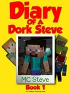 Diary of a Minecraft Dork Steve Book 1 ebook by MC Steve