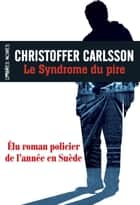 Le Syndrome du pire ebook by Christoffer Carlsson, Carine Bruy