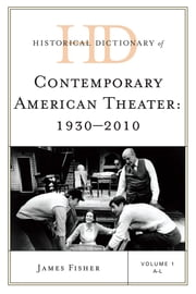 Historical Dictionary of Contemporary American Theater - 1930-2010 ebook by James Fisher