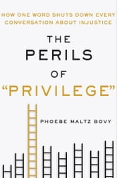 "The Perils of ""Privilege"" - Why Injustice Can't Be Solved by Accusing Others of Advantage ebook by Phoebe Maltz Bovy"