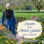Seasons of an Amish Garden - Four Stories audiobook by Amy Clipston