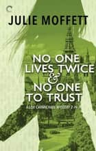 No One Lives Twice & No One to Trust ebook by Julie Moffett