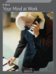 9 to 5 - Your Mind at Work ebook by Scientific American Editors