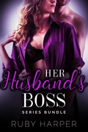 Her Husband's Boss Series Collection - Her Husband's Boss, #4 ebook by Ruby Harper
