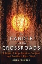 The Candle and the Crossroads ebook by Foxwood, Orion