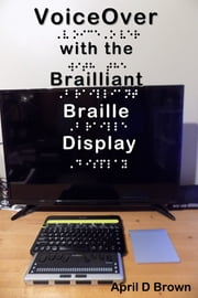 VoiceOver With the Brailliant Braille Display ebook by April D Brown