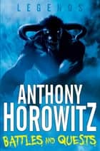 Battles and Quests ebook by Anthony Horowitz