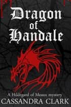 The Dragon of Handale ebook by Cassandra Clark