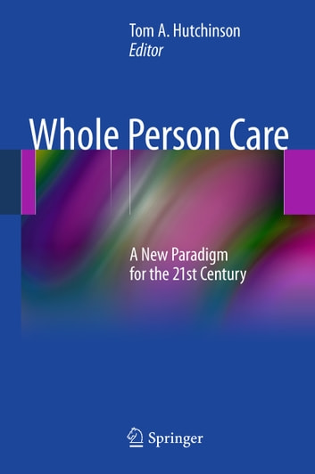 Whole Person Care - A New Paradigm for the 21st Century ebook by