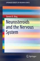 Neurosteroids and the Nervous System ebook by Steven R. King