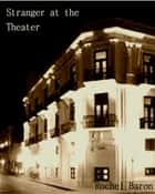 Stranger at the Theater ebook by Rochel Baron