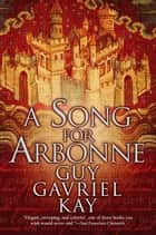 A Song for Arbonne ebook by Guy Gavriel Kay