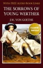 THE SORROWS OF YOUNG WERTHER Classic Novels: New Illustrated ebook by Johann Wolfgang von Goethe