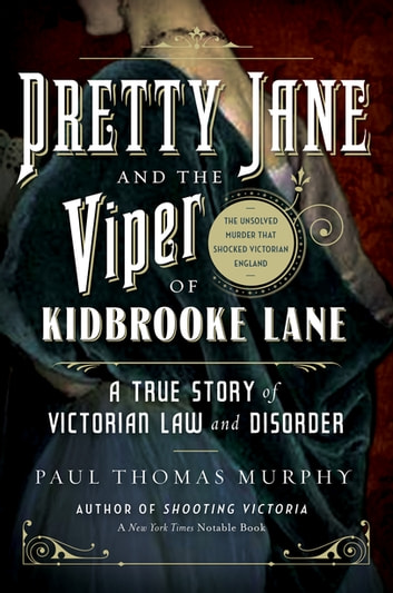 Pretty Jane and the Viper of Kidbrooke Lane: A True Story of Victorian Law and Disorder: The Unsolved Murder that Shocked Victorian England ebook by Paul Thomas Murphy
